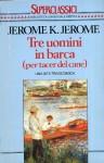 Tre uomini in barca (per tacer del cane) - Jerome K. Jerome, Alberto Tedeschi