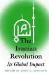 The Iranian Revolution: Its Global Impact - John L. Esposito