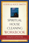 Spiritual House Cleaning: Protect Your Home and Family from Spiritual Pollution - Alice Smith, Eddie Smith