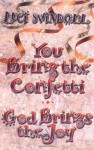 You Bring the Confetti, God Brings the Joy - Luci Swindoll