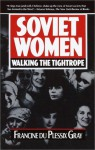 Soviet Women: Walking the Tightrope - Francine du Plessix Gray