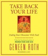 Take Back Your Life: Ending Your Obsession With Food - Geneen Roth