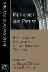 Methodist And Pietist: Retrieving The Evangelical United Brethren Tradition - J. Steven O'Malley, J. E. Vickers, Dr Jason E Vickers