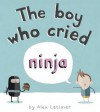 Boy Who Cried Ninja. Alex Latimer - Alex Latimer