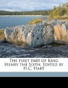 The First Part of King Henry the Sixth. Edited by H.C. Hart - H. C. Hart, William Shakespeare