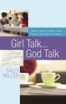 Girl Talk...God Talk: What Your Friends Can Teach You about Prayer - Sally Miller