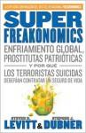 SuperFreakonomics: Enfriamiento global, prostitutas patrioticas y por que los terroristas suicidas deberian contratar un seguro de vida - Steven D. Levitt, Stephen J. Dubner