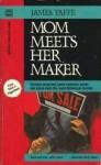 Mom Meets Her Maker - James Yaffe