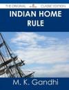 Indian Home Rule - The Original Classic Edition - Mahatma Gandhi