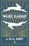 White Rabbit - K A Laity