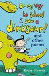 On My Way to School I Saw a Dinosaur! and Other Poems - Roger Stevens, Nathan Reed