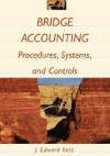 Bridge Accounting: Procedures, Systems, and Controls - J. Edward Ketz