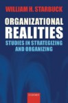 Organizational Realities: Studies of Strategizing and Organizing - William H. Starbuck, Michael L. Barnett, Arent Greve