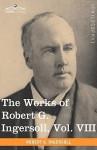 The Works of Robert G. Ingersoll, Vol. VIII (in 12 Volumes) - Robert G. Ingersoll