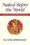 Naked Before the World: A Lovely Pornographic Love Story - Luke Rhinehart, George Cockcroft