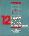 12 Lead ECG Interpretation: The Self-Assessment Approach - Zainul Abedin, Robert P. Conner