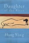 Daughter of the River: An Autobiography - Hong Ying, Howard Goldblatt