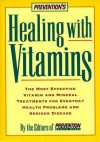 Prevention's Healing with Vitamins: The Most Effective Vitamin And Mineral Treatments For Everyday Health Problems And Serious Disease - Prevention Health Books, Alice Feinstein