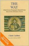 Way: What Every Protestant Should Know about the Orthodox Church - Clark Carlton