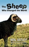 The Sheep Who Changed The World - Neil Astley