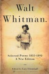 Walt Whitman: Selected Poems 1855-1892 - Walt Whitman, Gary Schmidgall