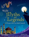 World Myths and Legends: 25 Projects You Can Build Yourself - Kathy Ceceri, Shawn Braley