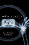 Miss Corpus: A Novel - Clay McLeod Chapman