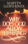 Why Does God Allow Suffering? - D. Martyn Lloyd-Jones