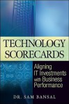 Technology Scorecards: Aligning It Investments with Business Performance - Sam Bansal, Bansal
