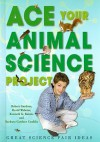 Ace Your Animal Science Project: Great Science Fair Ideas - Robert Gardner, David Webster, Kenneth G. Rainis, Barbara Gardner Conklin
