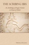 The Scribing Ibis: An Anthology of Pagan Fiction in Honor of Thoth - Bibliotheca Alexandrina, Rebecca Buchanan, Inanna Gabriel, K.A. Laity, Juli D. Revezzo
