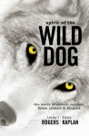 Spirit of the Wild Dog: The World of Wolves, Coyotes, Foxes, Jackals and Dingoes - Lesley J. Rogers, Gisela Kaplan