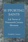 Supporting Saints: Life Stories of Nineteenth-Century Mormons (The Religious Studies Center specialized monograph series) - David J. Whittaker, Donald Q. Cannon
