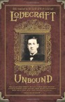 Lovecraft Unbound - Ellen Datlow, Dale Bailey, Richard Bowes, Anna Tambour, Brian Evenson, Amanda Downum, Joel Lane, Holly Phillips, William Browning Spencer, Caitlín R. Kiernan, Michael Cisco, Marc Laidlaw, Michael Chabon, Lavie Tidhar, Joyce Carol Oates, Simon Kurt Unsworth, Michael She