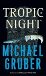 Tropic of Night: Tropic of Night (Audio) - Michael Gruber, Margaret Whitton
