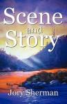 Scene and Story - Jory Sherman