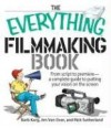 The Everything Filmmaking Book: From Script to Premier--A Complete Guide to Putting Your Vision on the Screen - Barbara Karg, Rick Sutherland