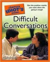 The Complete Idiot's Guide to Difficult Conversations - Gretchen Hirsch