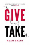 Give and Take: A Revolutionary Approach to Success - Adam Grant