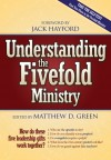 Understanding The Five Fold Ministries: How do these five leadership gifts work together - Matthew D. Green, Jack Hayford