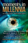 Moments in Millennia - Penny Freeman, Samuel A. Mayo, Ben Ireland, Candace J. Thomas, Fischer Willis, Neal Wooten, S.P. Mount, Michael Cross