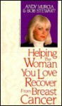 Helping the Woman You Love Recover from Breast Cancer - Andy Murcia, Bob Stewart