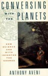 Conversing with the Planets: How Science and Myth Invented the Cosmos - Anthony Aveni