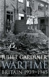Wartime: Britain 1939-1945 - Juliet Gardiner