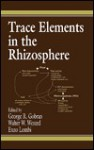 Trace Elements in the Rhizosphere - George Gobran, George Gobran