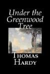 Under the Greenwood Tree - Thomas Hardy
