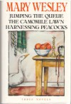 Three Novels: Jumping The Queue: The Camomile Lawn: Harnessing Peacocks - Mary Wesley