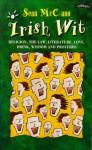 Irish Wit: Religion, the Law, Literature, Love, Drink, Wisdom and Proverbs - Sean McCann