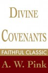 Divine Covenants (Arthur Pink Collection) - Arthur W. Pink