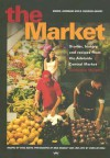 The Market: Recipes, History and Stories from the Adelaide Central Market - Catherine Murphy, Chris De Rosa, Mick Bradley, Rosa Matto